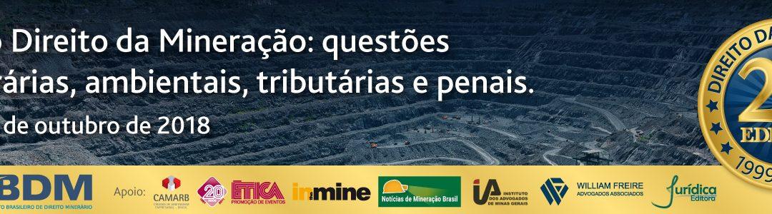 20ª Edição – Curso Direito da Mineração: questões minerárias, ambientais, tributárias e penais – 22 a 26/Out – Belo Horizonte